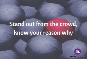 Stand out from the crowd, know your reason why