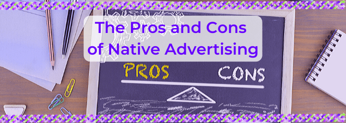 Pros and Cons of Native Advertising